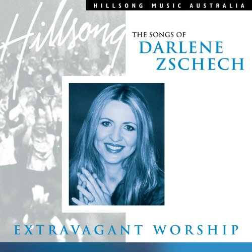 Extravagant Worship: Songs of Darlene Zschech