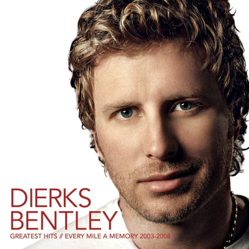 Greatest Hits Every Mile A Memory 2008 Dierks Bentley