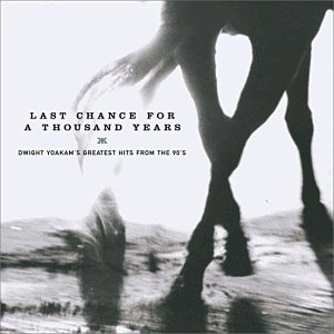 Last Chance for a Thousand Years: Dwight Yoakam's Greatest Hits from the 90's