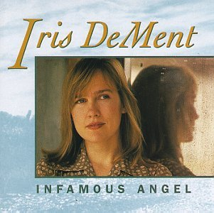 Infamous Angel 1993 Iris Dement Albums Lyricspond