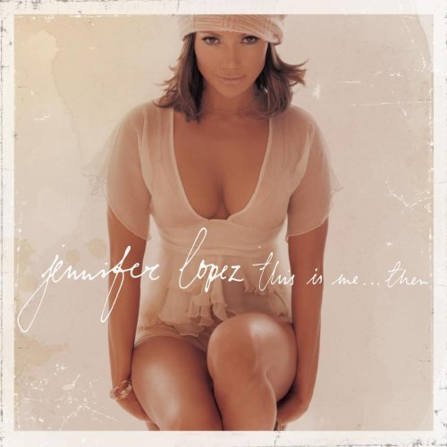 Jennifer Lopez - This Is Me ... Then Jennifer Lopez