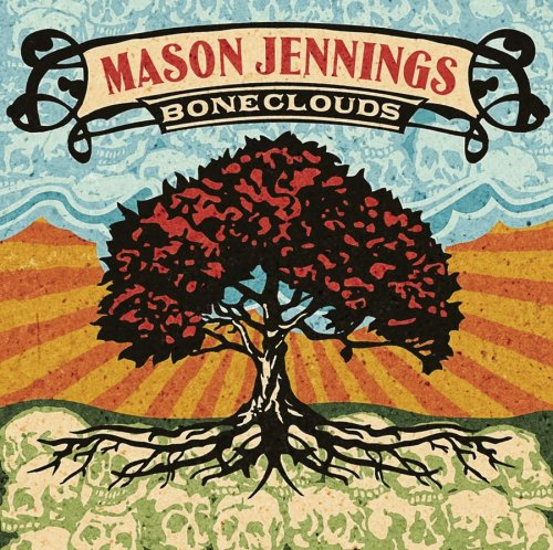 MASON JENNINGS - BONECLOUDS LYRICS
