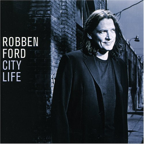 City Life 2006 Robben Ford Albums Lyricspond