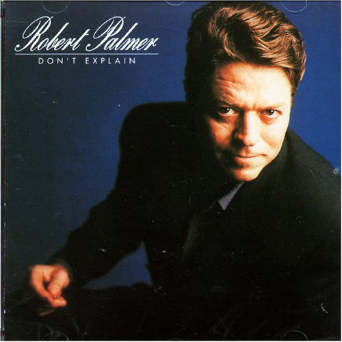 Don T Explain Robert Palmer Lyrics Lyricspond