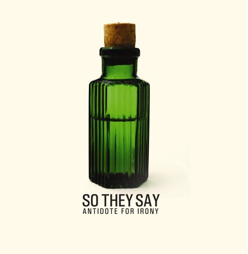 So They Say - Antidote For Irony