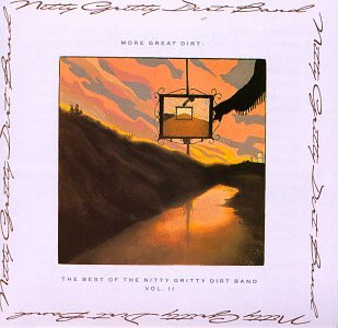 More Great Dirt: The Best Of The Nitty Gritty Dirt Band Vol.2